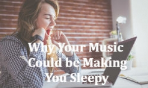 Is the Music You Listen to Causing Your Daily Urge to Nap?